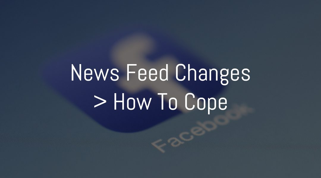 Facebook Business News Feed Changes | How to Adapt